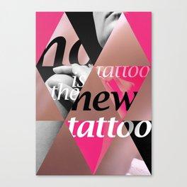 No Tattoo is the New Tattoo Canvas Print