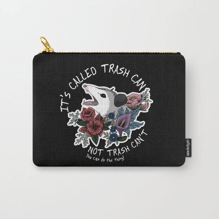 Possum with flowers - It's called trash can not trash can't Carry-All Pouch