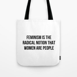 FEMINISM IS THE RADICAL NOTION THAT WOMEN ARE PEOPLE Tote Bag