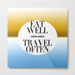 Eat well and travel often Metal Print