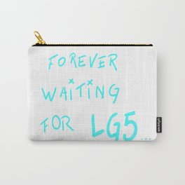 FOREVER WAITING FOR LG5.....  Carry-All Pouch