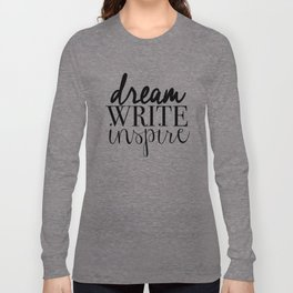 Dream. Write. Inspire. Long Sleeve T-shirt