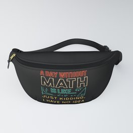 Pi day Shirt a Day Without Math is Like Fanny Pack