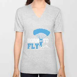 Born To Fly Paragliding Adventure Paraglider Daredevil Gifts Unisex V-Neck