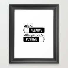 why be negative Framed Art Print