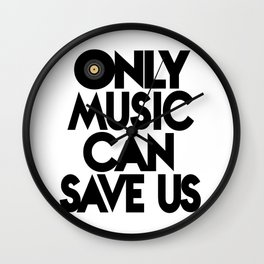 Only Music Can Save Us - Black  White Wall Clock