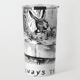 It's always tea time Travel Mug
