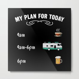 My Plan for Today: Coffee RV & Beer Gift Metal Print