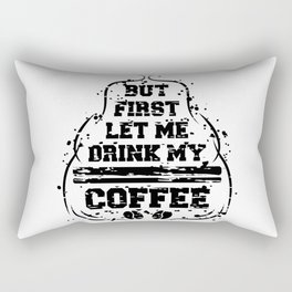 But first let me drink my coffee Rectangular Pillow