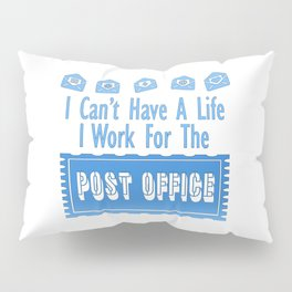 I can't have a life! Pillow Sham