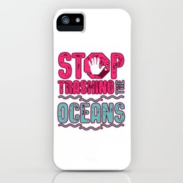 Stop Trashing The Oceans iPhone Case