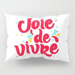 Joie de Vivre - exuberant enjoyment of life. Pillow Sham
