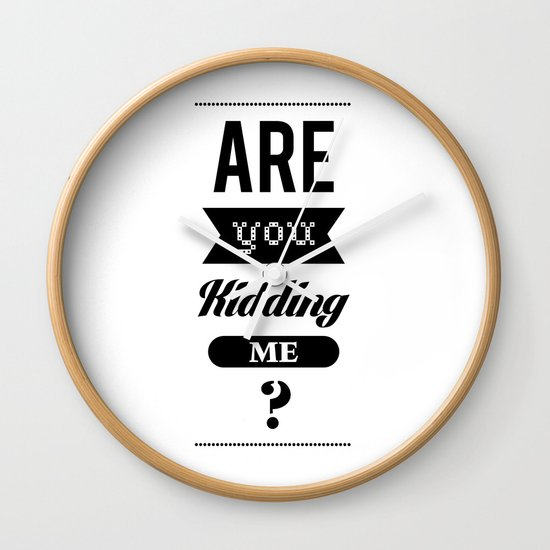 Are you kidding me ? Wall Clock