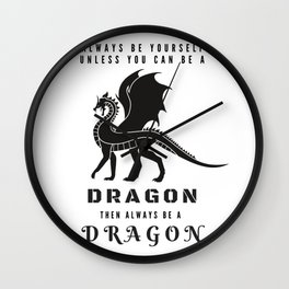 Always Be Yourself Unless You Can Be A Dragon Wall Clock