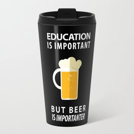 EDUCATION IS IMPORTANT BUT BEER IS IMPORTANTER - Pop Culture Travel Mug