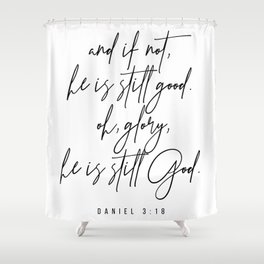 And If Not, He Is Still Good. -Daniel 3:18 Shower Curtain