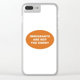 Immigrants Are Not The Enemy Clear iPhone Case