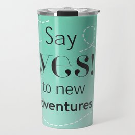 Say yes to new adventures Travel Mug
