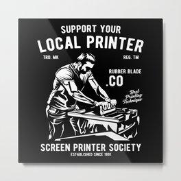 Support Your Local Printer Screen Printer Printing Metal Print