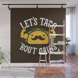 Let's Taco 'Bout Gains Wall Mural