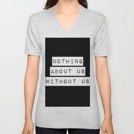 Nothing About Us Without Us Unisex V-Neck