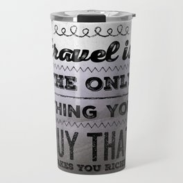Travel is the only thing you buy that makes you richer. Travel Mug