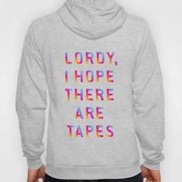 Lordy, I hope there are tapes Hoody