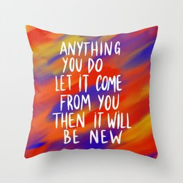 Anything you do, let it come from you Throw Pillow
