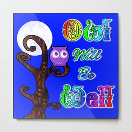 Owl Will Be Well Metal Print