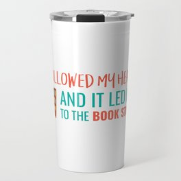I followed My Heart And It Led Me To The Book Store Travel Mug