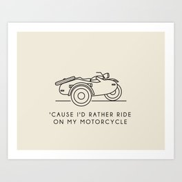 Ural - 'Cause I'd rather ride on my motorcycle Art Print