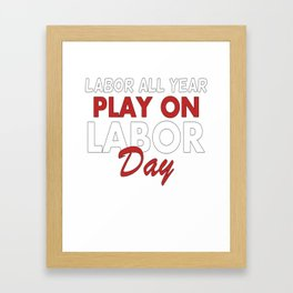 Labor All Year Play On Labor Day T-Shirt Framed Art Print
