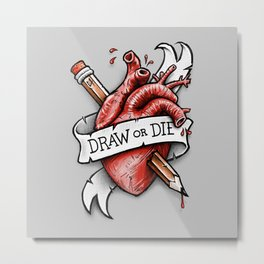 Draw or Die Metal Print