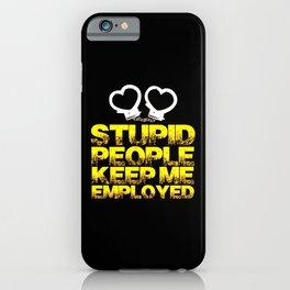 Police - Stupid People Keep Me Employed iPhone Case