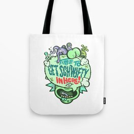 Time to Get Schwifty in Here! Tote Bag