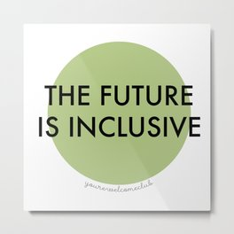 The Future Is Inclusive - Green Metal Print