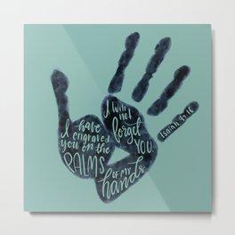 Isaiah 49:16 - Palms of my hands Metal Print