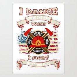 Firefighter I Dance Where The Devil Walks, I Fight What You Fear Art Print