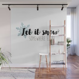 Let It Snow ... Somewhere Else! Wall Mural