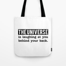 The universe is laughing at you behind your back Tote Bag