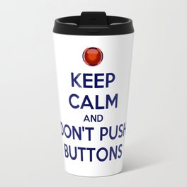 Keep Calm And Don't Push Buttons Travel Mug