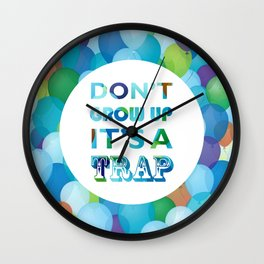 Don't grow up, its a trap! Wall Clock