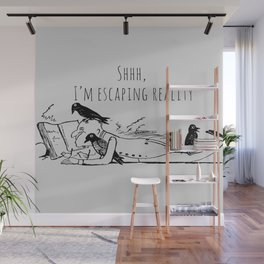 Shhh,  I'm escaping reality Wall Mural