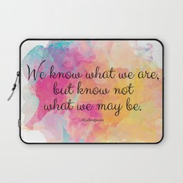 We know what we are, but know not what we may be.' Shakespeare quote Laptop Sleeve