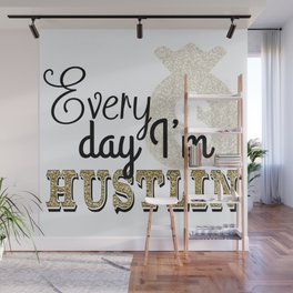 Every Day I'm Hustlin Wall Mural