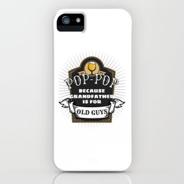 Grandparent Gift for Pop-Pop Grandfather is For Old Guys Gift iPhone Case