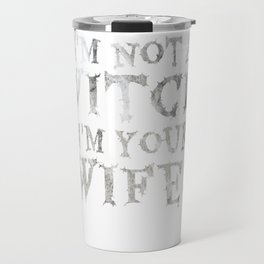 Funny Halloween Quote Gift- I'm Not A Witch I'm Your Wife Travel Mug