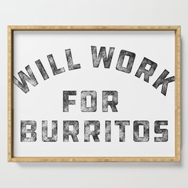 Will Work For Burritos Funny Quote Serving Tray