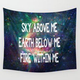 Sky Above Me Earth Below Me Fire Within Me Wall Tapestry