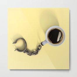 Coffee Shackles Metal Print